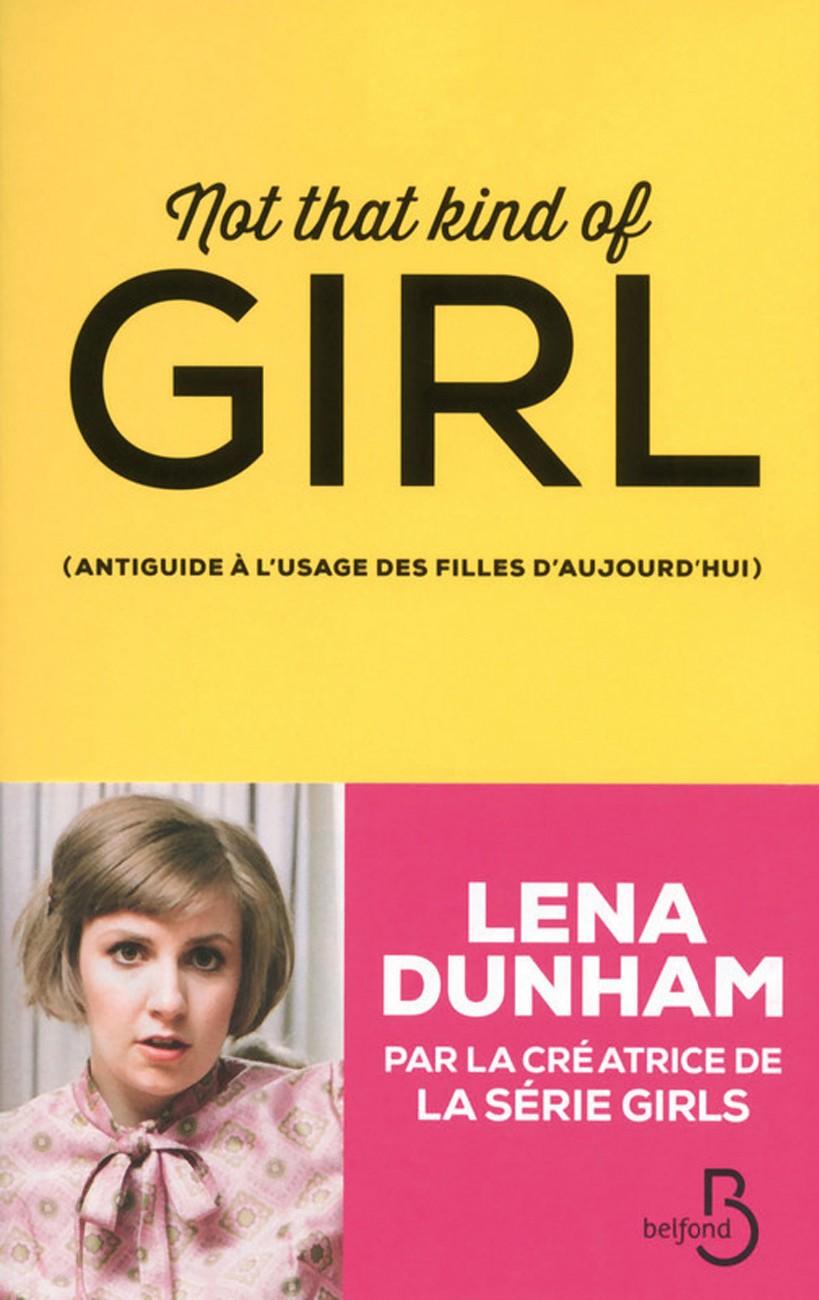 Lena Dunham -  Not That Kind of Girl (Belfond)