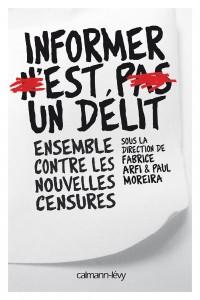 Informer n'est pas un délit, ensemble contre les nouvelles censures, Farbrice Arfi, Paul Moreira © Calmann-Lévy