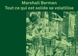 Marshall Berman, Tout ce qui est solide se volatilise